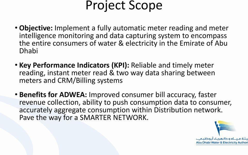 meter read & two way data sharing between meters and CRM/Billing systems Benefits for ADWEA: Improved consumer bill accuracy, faster revenue