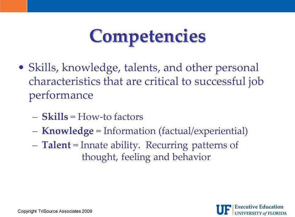Skills = How-to factors Knowledge = Information