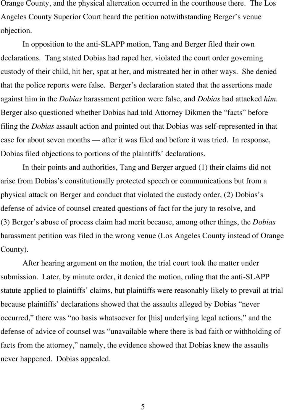 Tang stated Dobias had raped her, violated the court order governing custody of their child, hit her, spat at her, and mistreated her in other ways. She denied that the police reports were false.