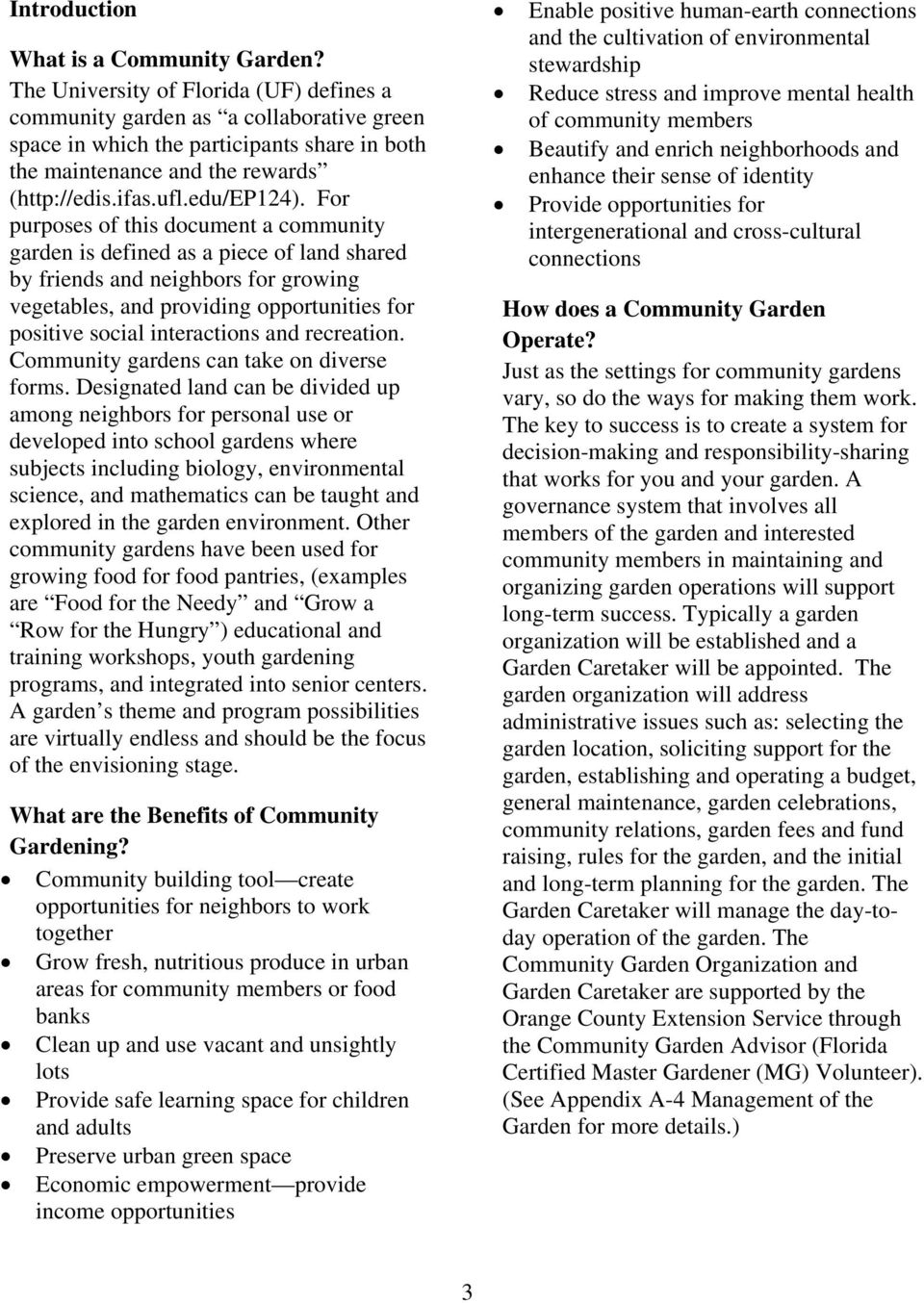 For purposes of this document a community garden is defined as a piece of land shared by friends and neighbors for growing vegetables, and providing opportunities for positive social interactions and