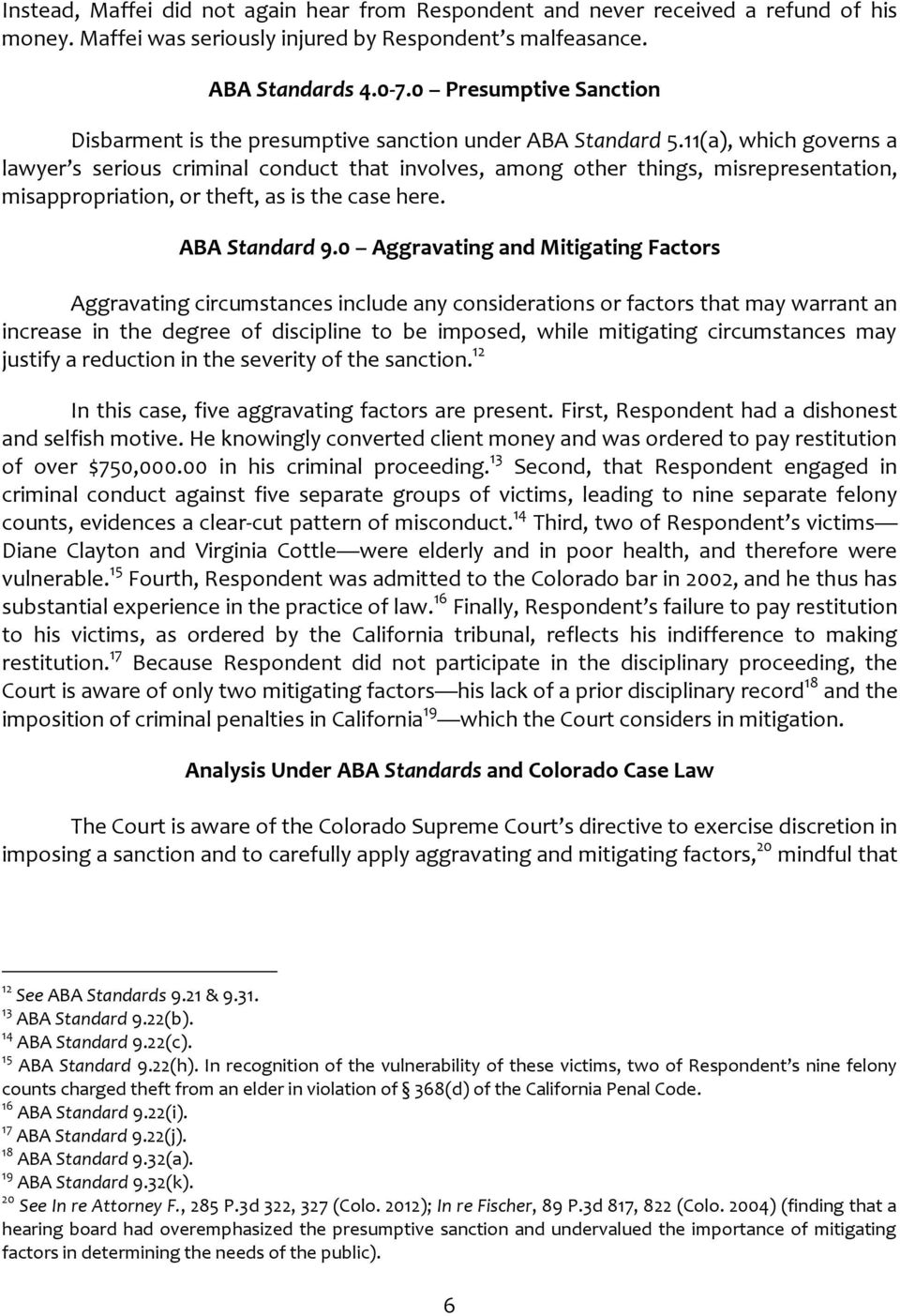 11(a), which governs a lawyer s serious criminal conduct that involves, among other things, misrepresentation, misappropriation, or theft, as is the case here. ABA Standard 9.