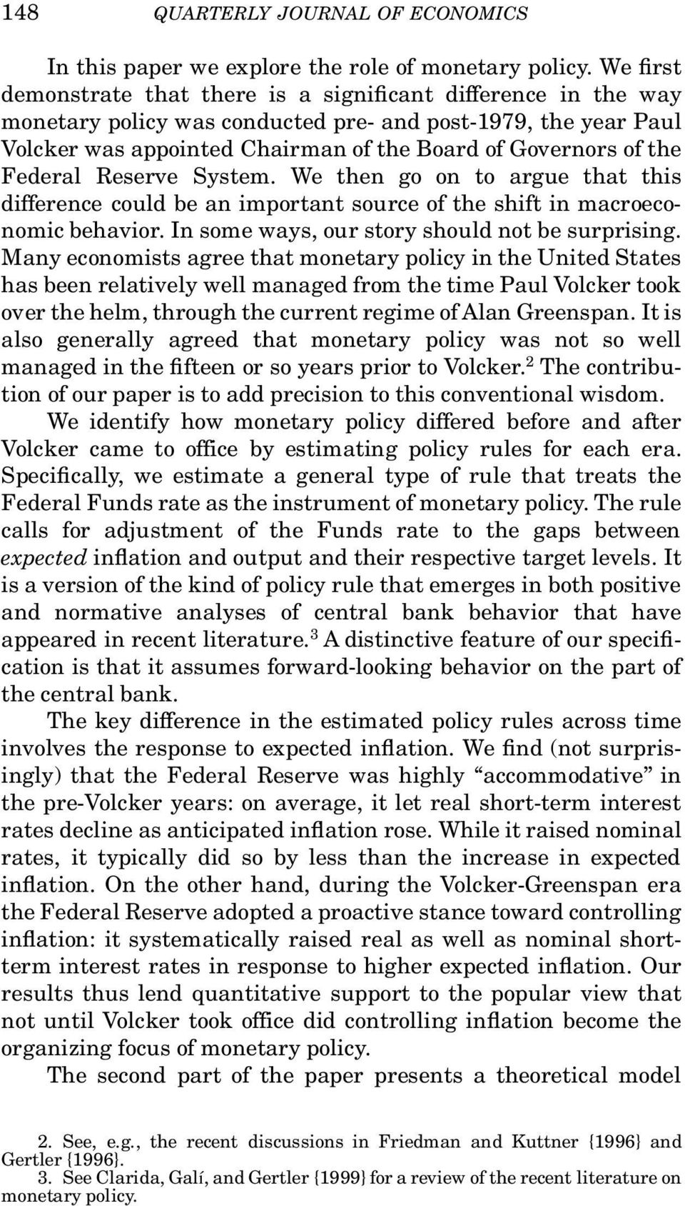 Federal Reserve System. We then go on to argue that this difference could be an important source of the shift in macroeconomic behavior. In some ways, our story should not be surprising.