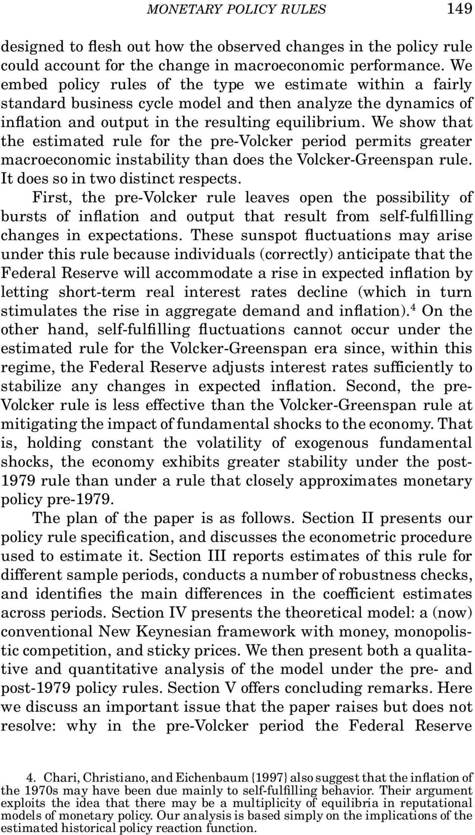 We show that the estimated rule for the pre-volcker period permits greater macroeconomic instability than does the Volcker-Greenspan rule. It does so in two distinct respects.