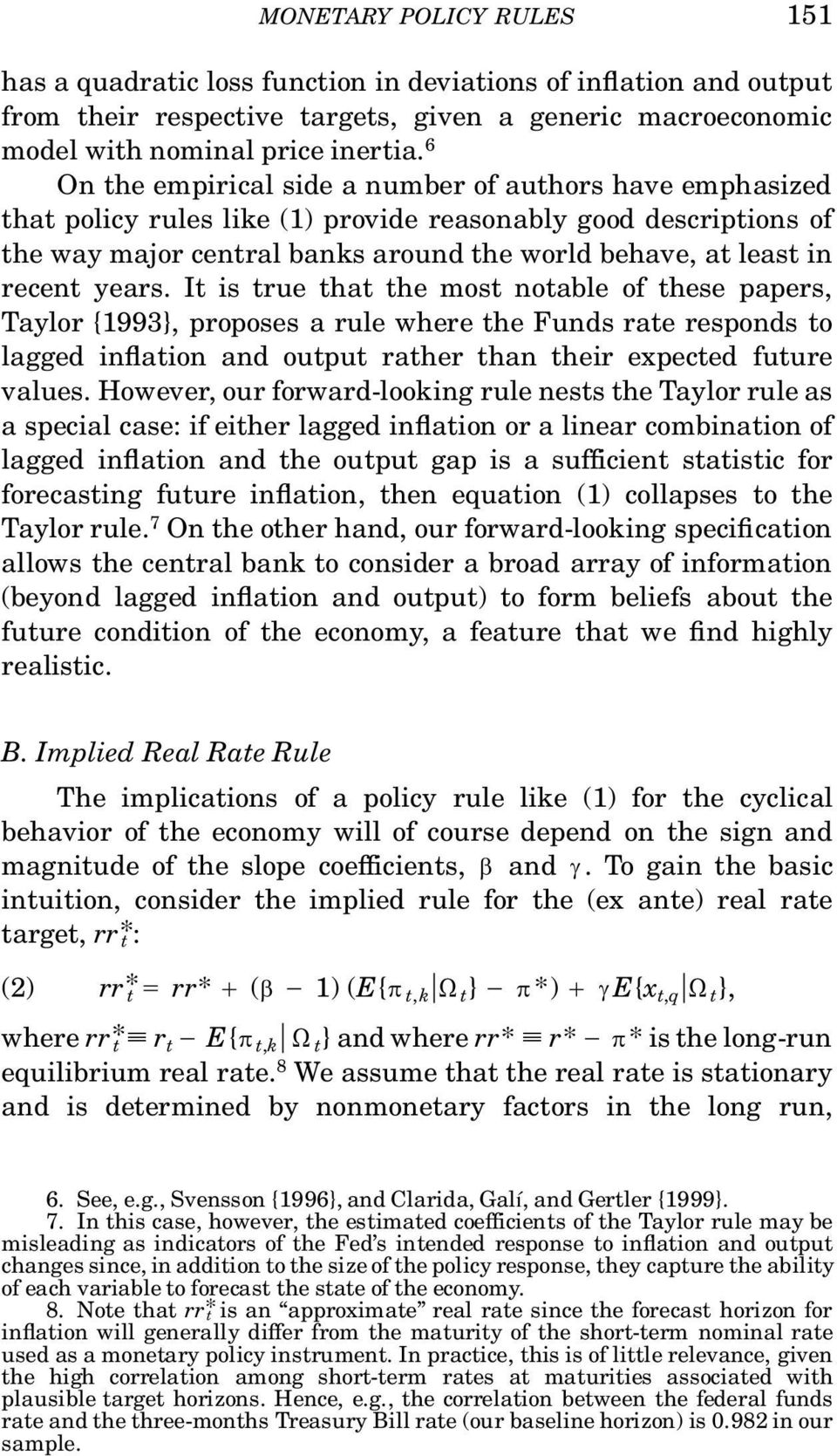 years. It is true that the most notable of these papers, Taylor {1993}, proposes a rule where the Funds rate responds to lagged in ation and output rather than their expected future values.