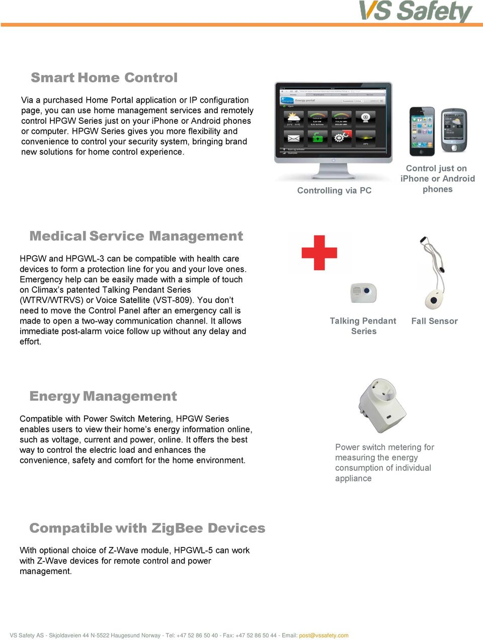 Controlling via PC Control just on iphone or Android phones Medical Service Management HPGW and HPGWL-3 can be compatible with health care devices to form a protection line for you and your love ones.
