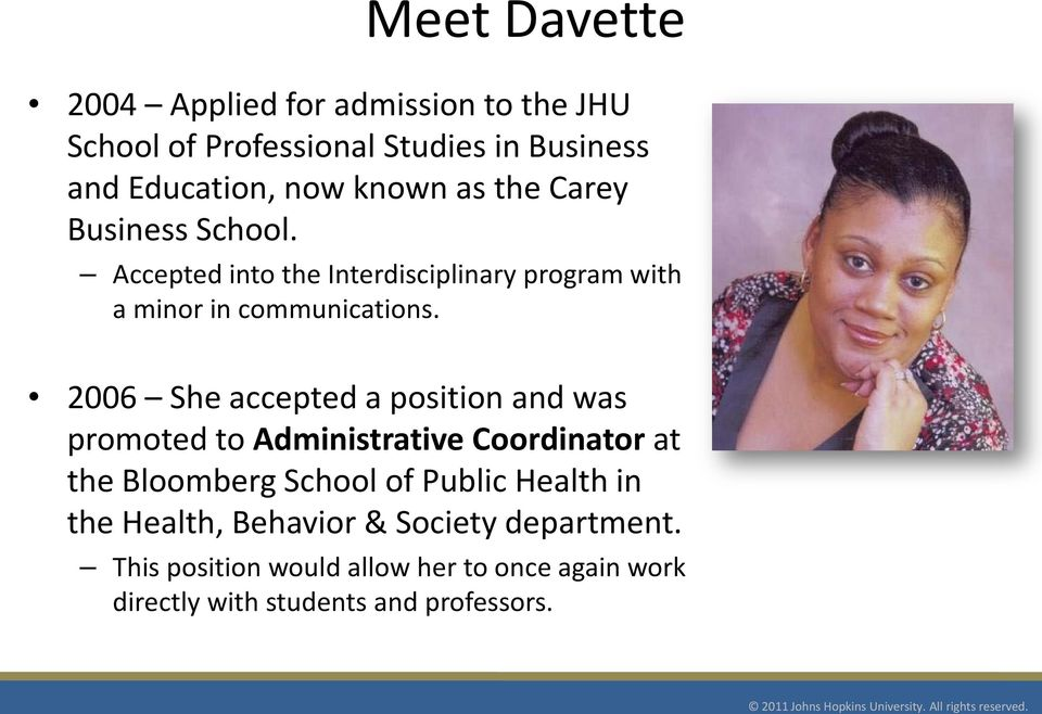 2006 She accepted a position and was promoted to Administrative Coordinator at the Bloomberg School of Public Health