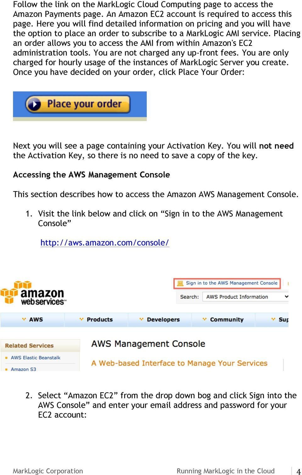Placing an order allows you to access the AMI from within Amazon's EC2 administration tools. You are not charged any up-front fees.