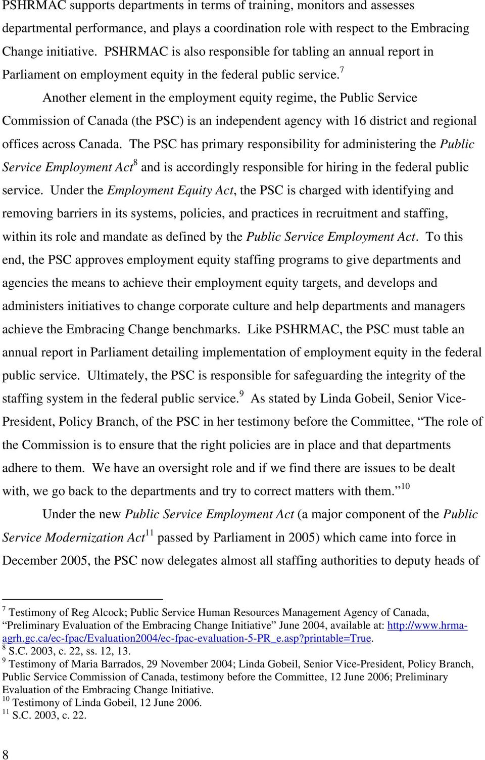7 Another element in the employment equity regime, the Public Service Commission of Canada (the PSC) is an independent agency with 16 district and regional offices across Canada.