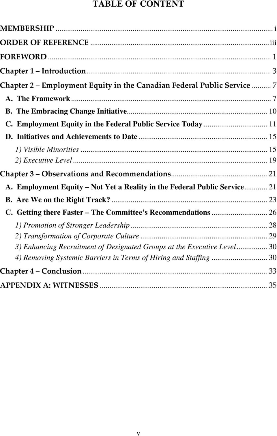 .. 19 Chapter 3 Observations and Recommendations... 21 A. Employment Equity Not Yet a Reality in the Federal Public Service... 21 B. Are We on the Right Track?... 23 C.