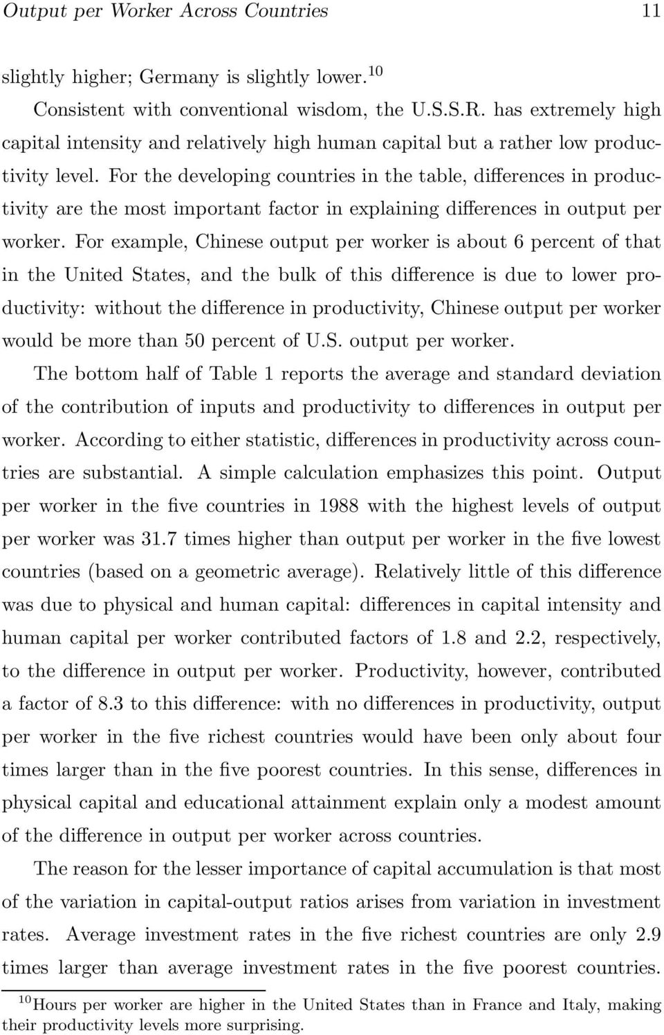 For the developing countries in the table, differences in productivity are the most important factor in explaining differences in output per worker.