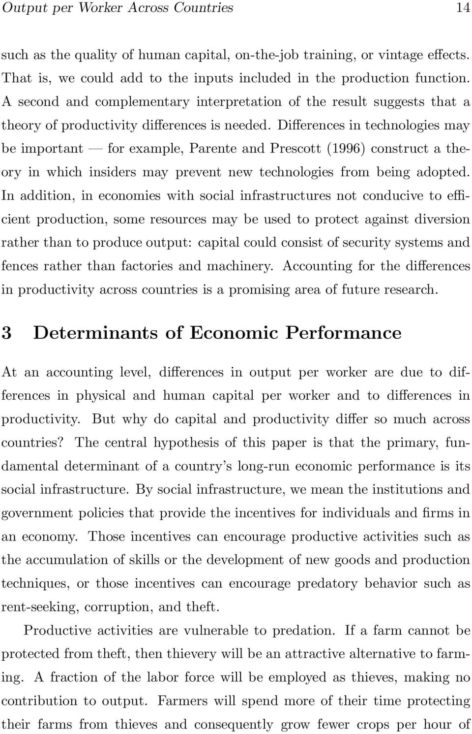 Differences in technologies may be important for example, Parente and Prescott (1996) construct a theory in which insiders may prevent new technologies from being adopted.