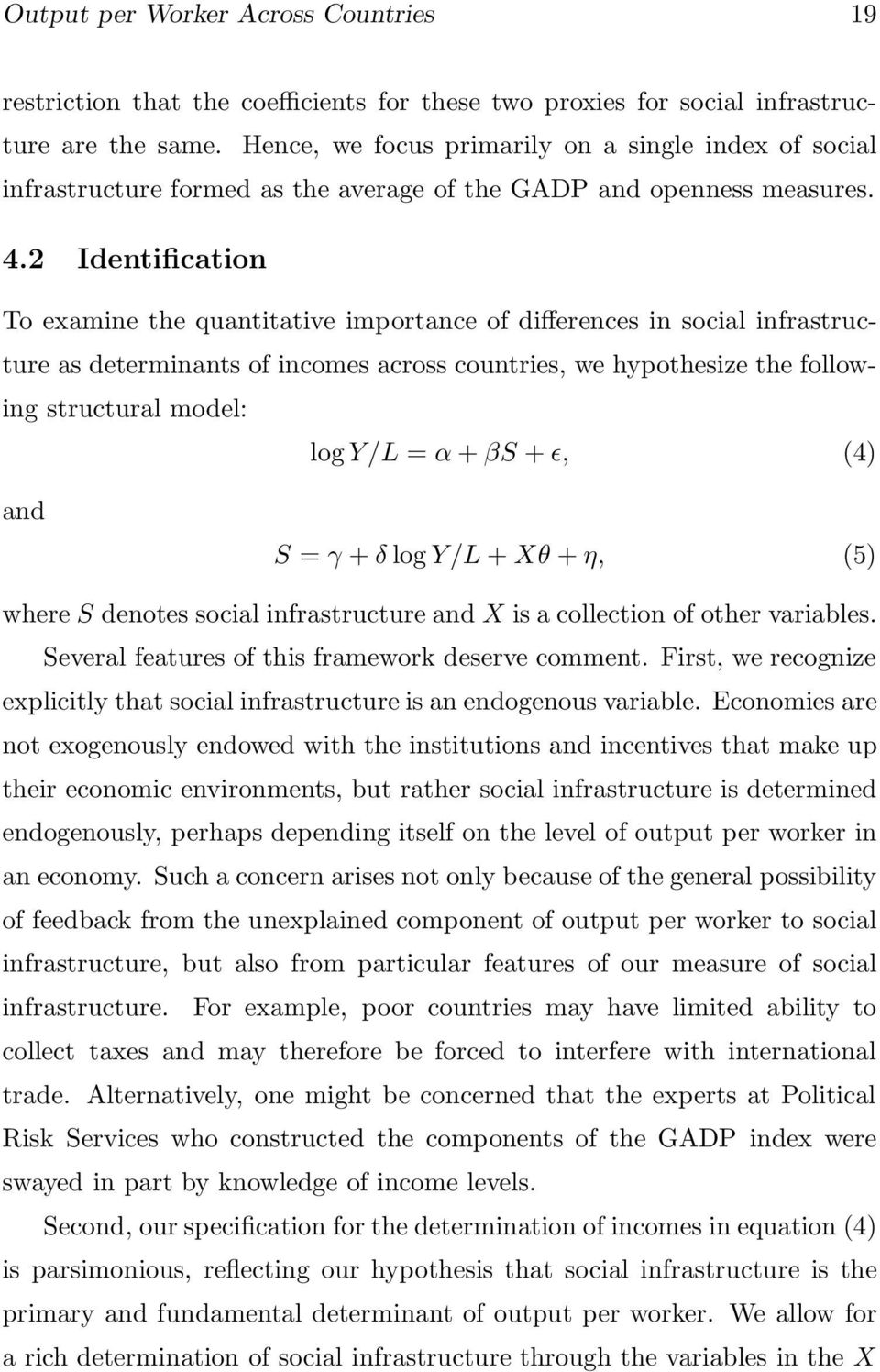 2 Identification To examine the quantitative importance of differences in social infrastructure as determinants of incomes across countries, we hypothesize the following structural model: log Y/L = α