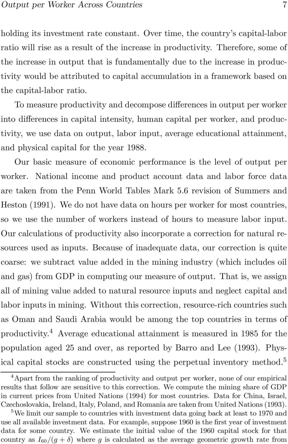 To measure productivity and decompose differences in output per worker into differences in capital intensity, human capital per worker, and productivity, we use data on output, labor input, average