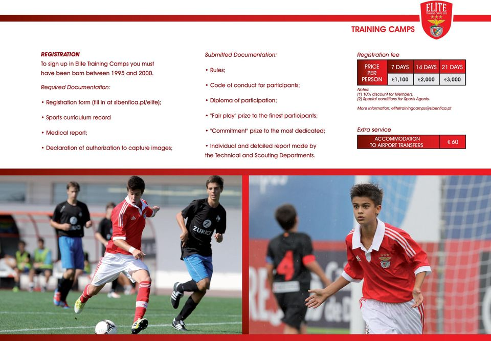 PER PERSON 7 DAYS 14 DAYS 21 DAYS 1,100 2,000 3,000 Notes: (1) 10% discount for Members. (2) Special conditions for Sports Agents. More information: elitetrainingcamps@slbenfica.