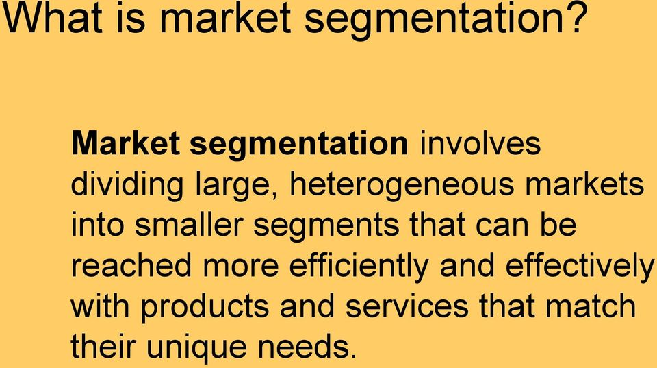 heterogeneous markets into smaller segments that can be