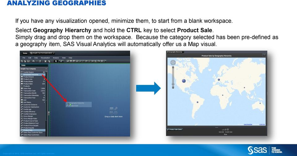Select Geography Hierarchy and hold the CTRL key to select Product Sale.