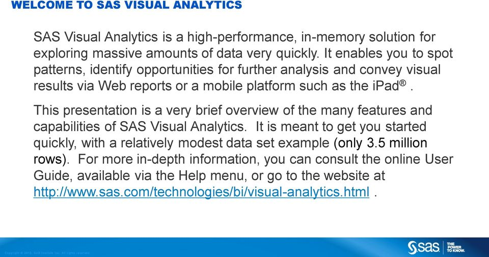 This presentation is a very brief overview of the many features and capabilities of SAS Visual Analytics.