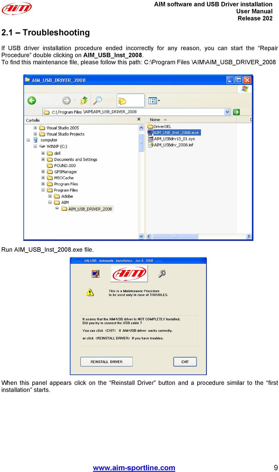 To find this maintenance file, please follow this path: C:\Program Files \AIM\AIM_USB_DRIVER_2008 Run