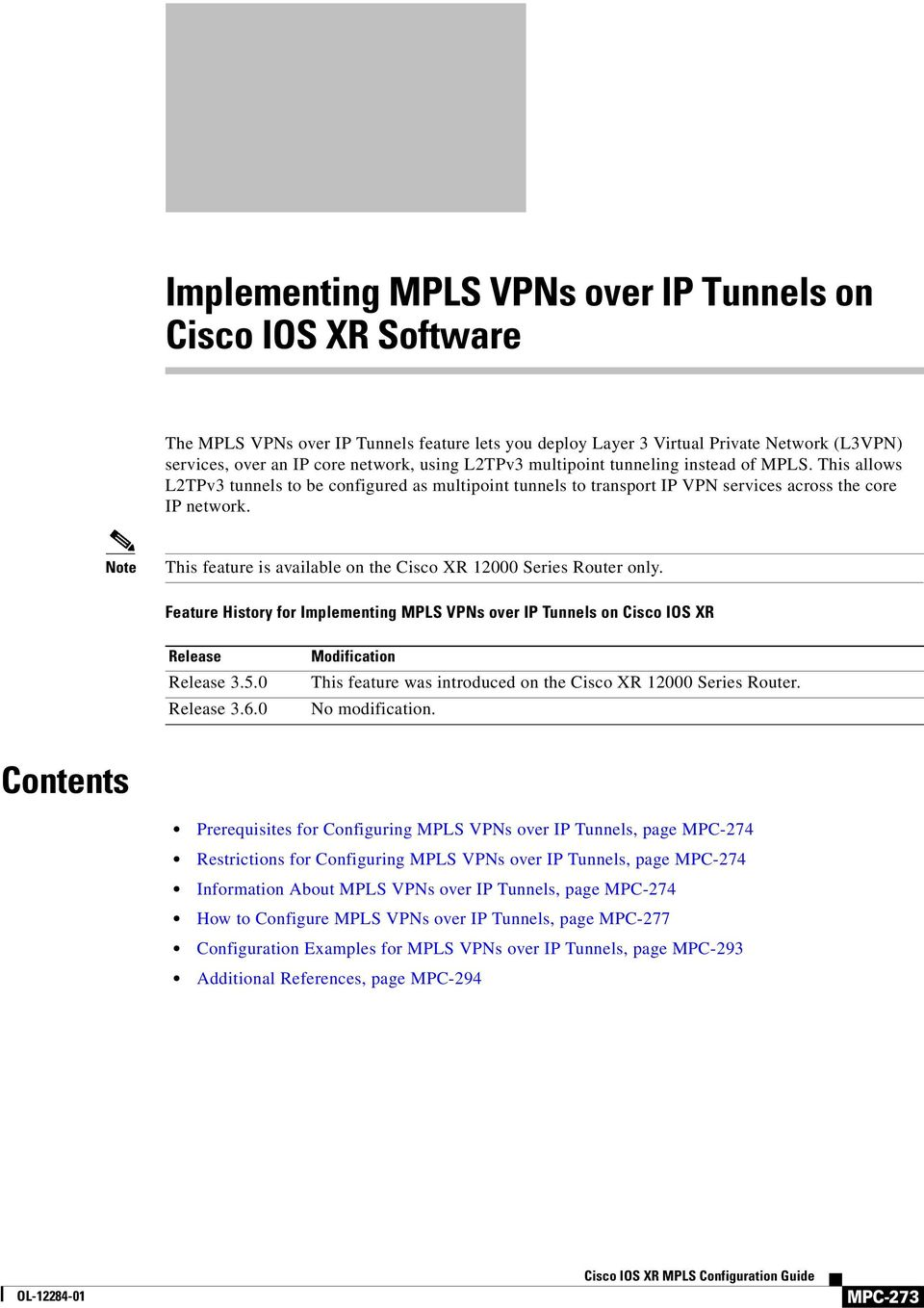 Note This feature is available on the Cisco XR 12000 Series Router only. Feature Histy f Implementing MPLS VPNs over IP Tunnels on Cisco IOS XR Release Release 3.5.0 Release 3.6.