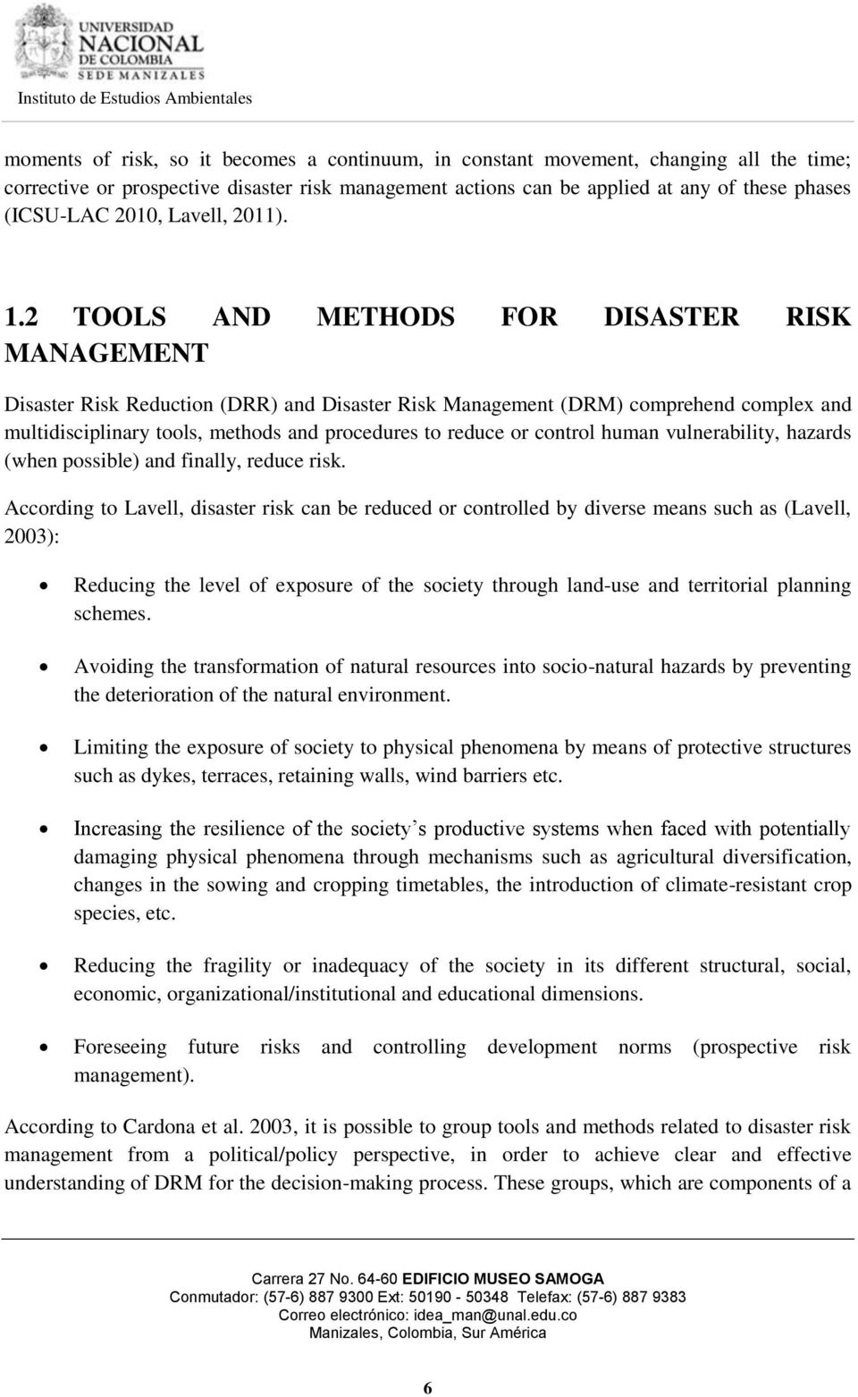 2 TOOLS AND METHODS FOR DISASTER RISK MANAGEMENT Disaster Risk Reduction (DRR) and Disaster Risk Management (DRM) comprehend complex and multidisciplinary tools, methods and procedures to reduce or