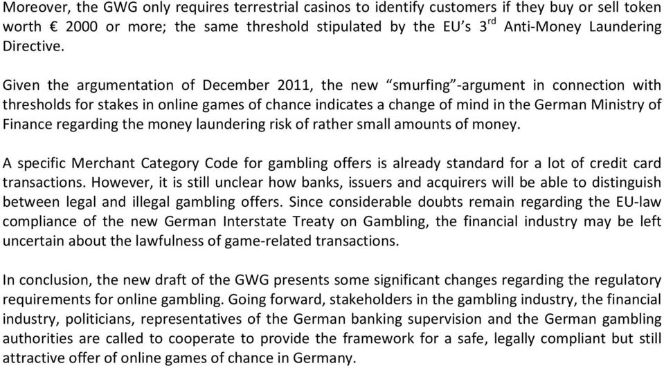 regarding the money laundering risk of rather small amounts of money. A specific Merchant Category Code for gambling offers is already standard for a lot of credit card transactions.