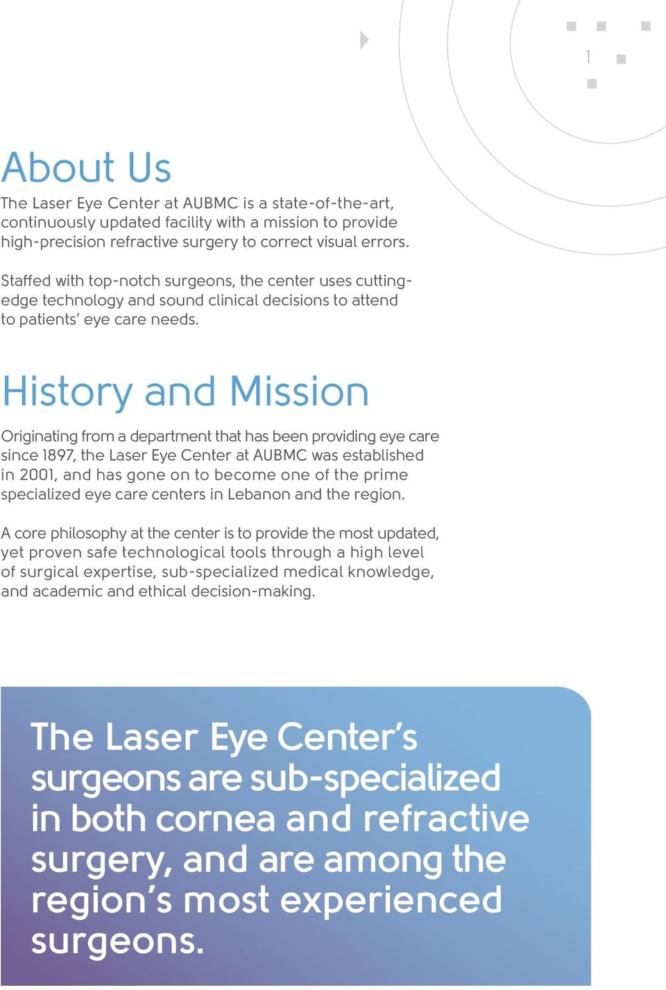 History and Mission Originating from a department that has been providing eye care since 1897, the Laser Eye Center at AUBMC was established in 2001, and has gone on to become one of the prime