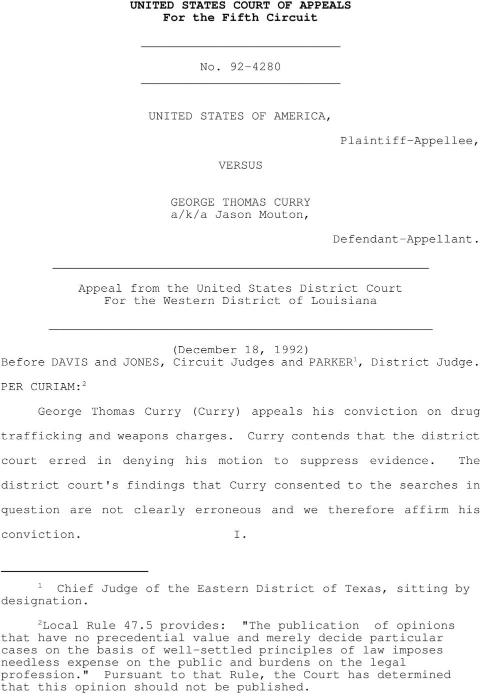 PER CURIAM: 2 George Thomas Curry (Curry) appeals his conviction on drug trafficking and weapons charges. Curry contends that the district court erred in denying his motion to suppress evidence.