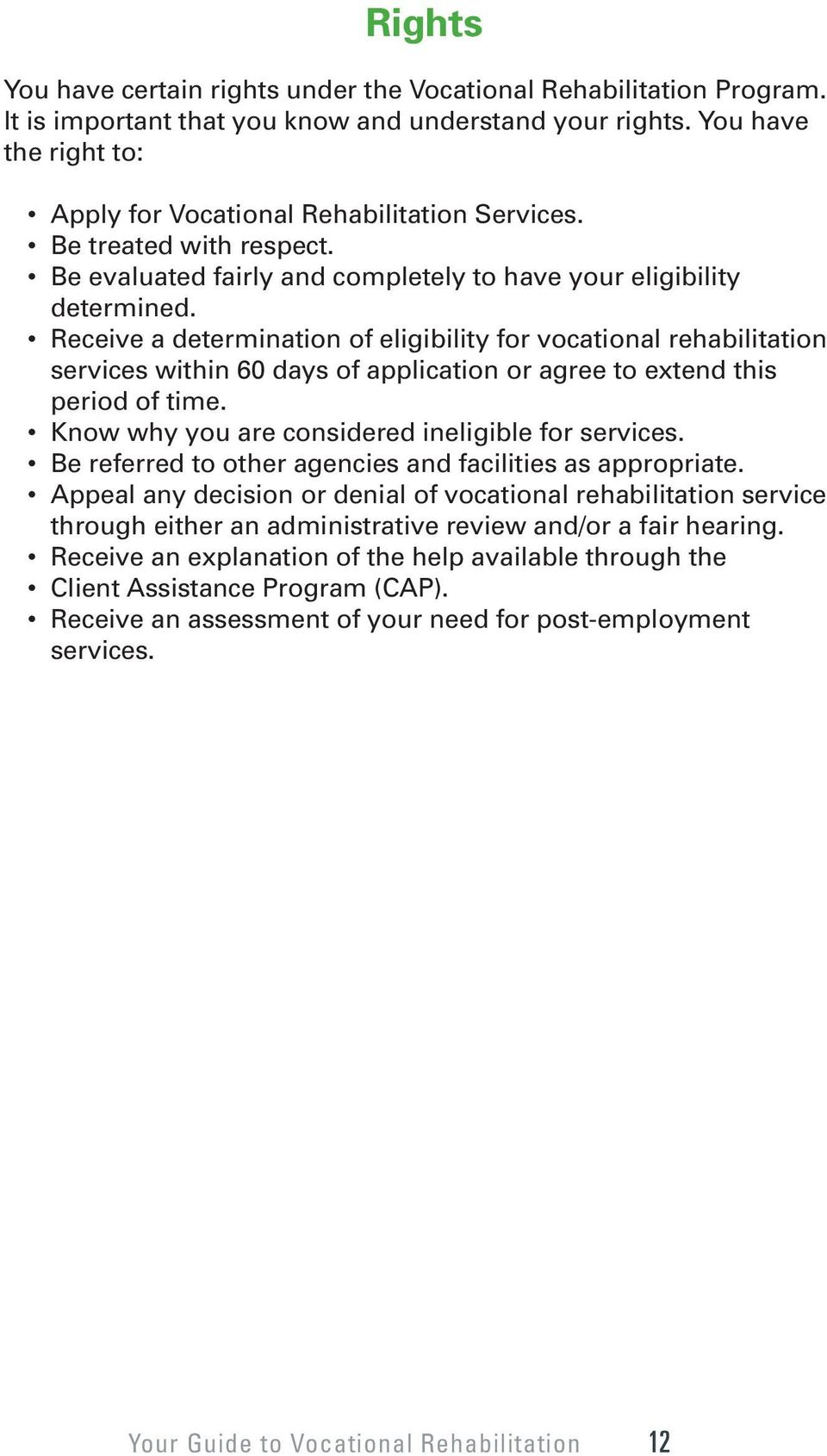 Receive a determination of eligibility for vocational rehabilitation services within 60 days of application or agree to extend this period of time. Know why you are considered ineligible for services.