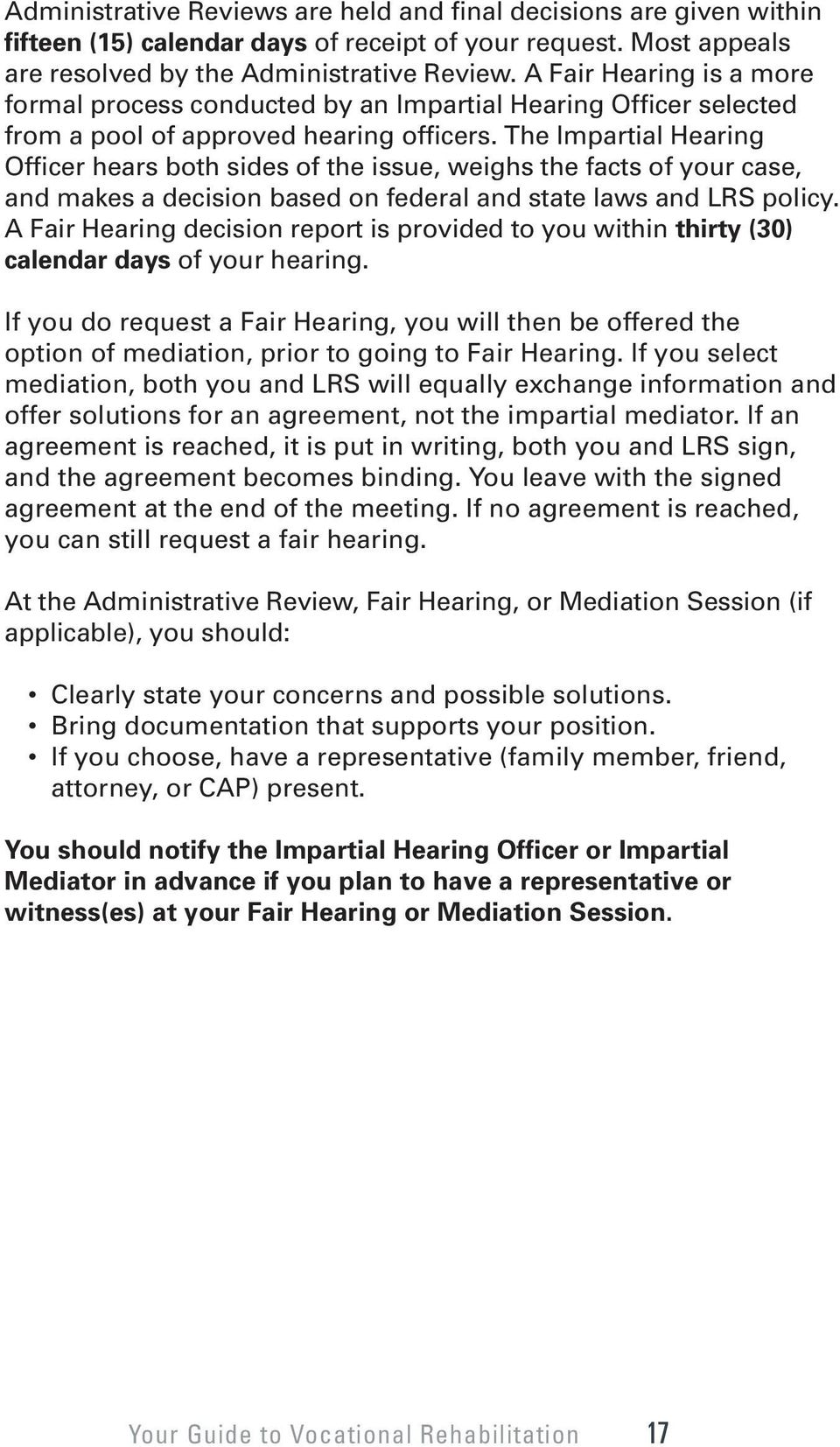 The Impartial Hearing Officer hears both sides of the issue, weighs the facts of your case, and makes a decision based on federal and state laws and LRS policy.