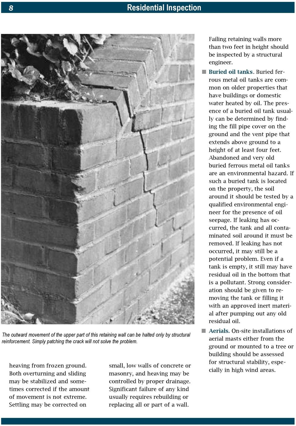 Settling may be corrected on small, low walls of concrete or masonry, and heaving may be controlled by proper drainage.
