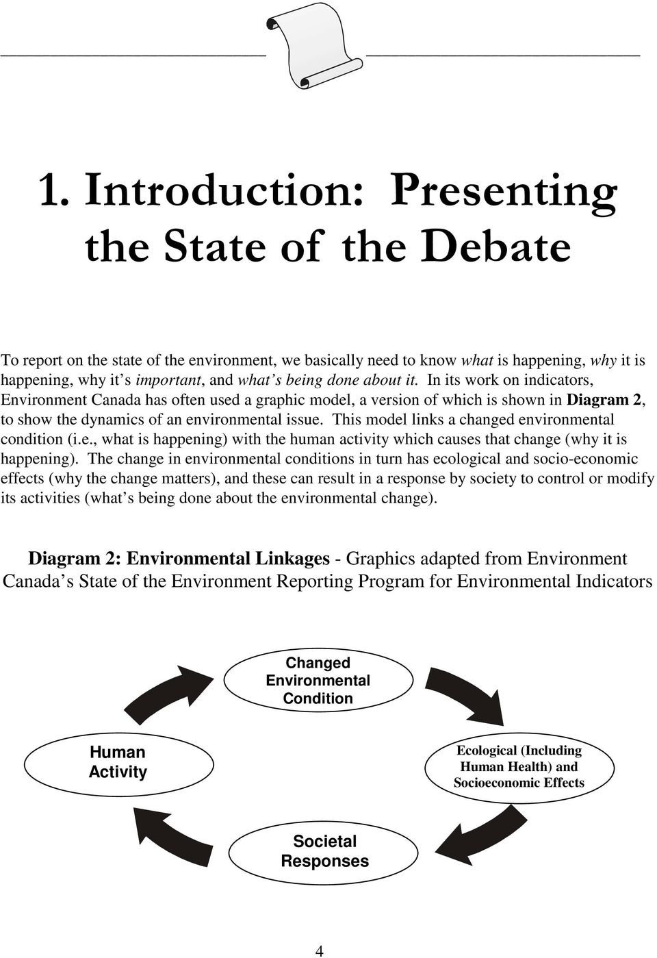 This model links a changed environmental condition (i.e., what is happening) with the human activity which causes that change (why it is happening).