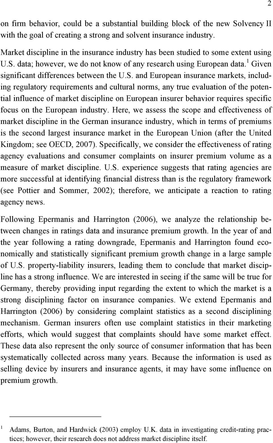 S. and European insurance markets, including regulatory requirements and cultural norms, any true evaluation of the potential influence of market discipline on European insurer behavior requires