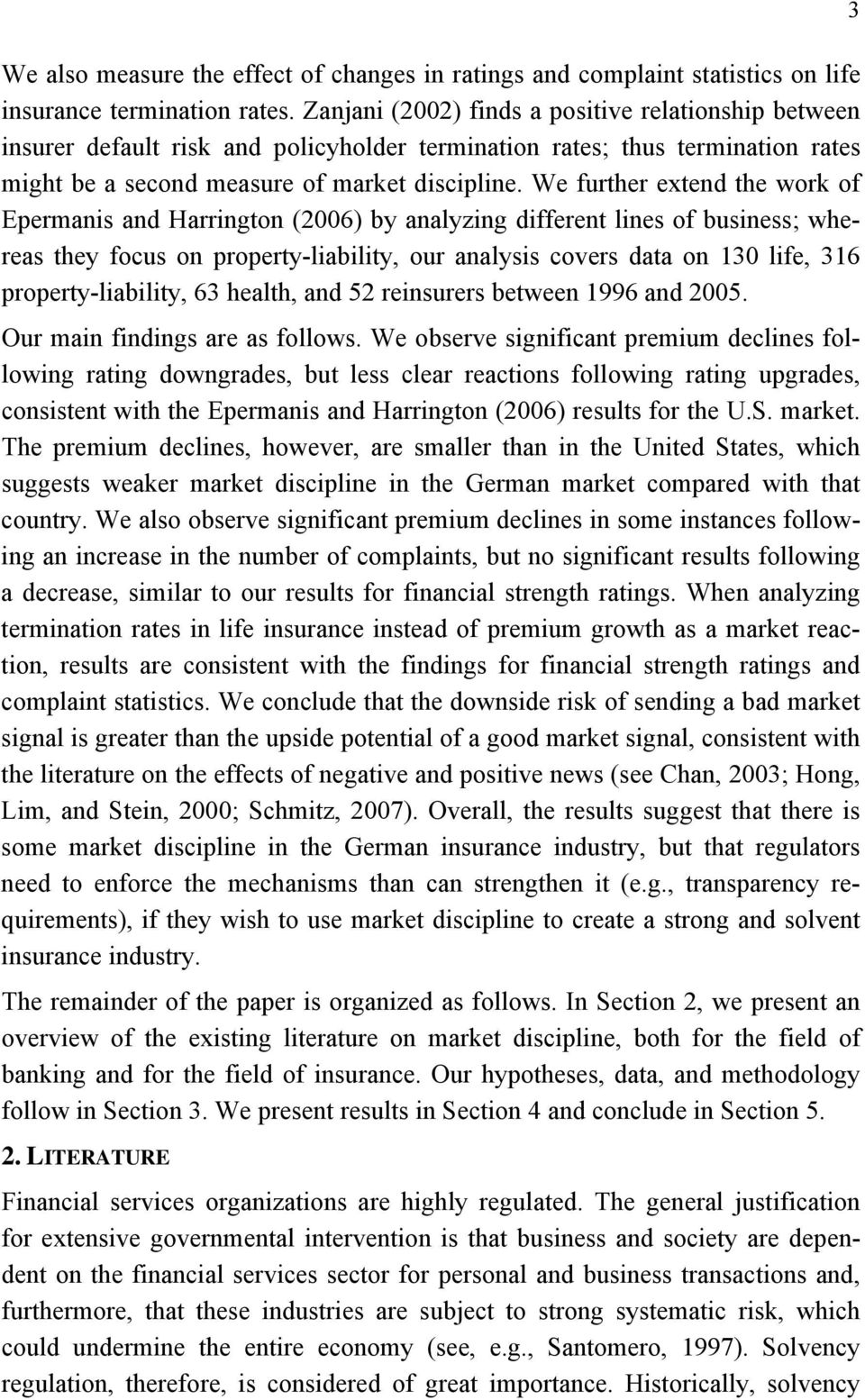 We further extend the work of Epermanis and Harrington (2006) by analyzing different lines of business; whereas they focus on property-liability, our analysis covers data on 130 life, 316