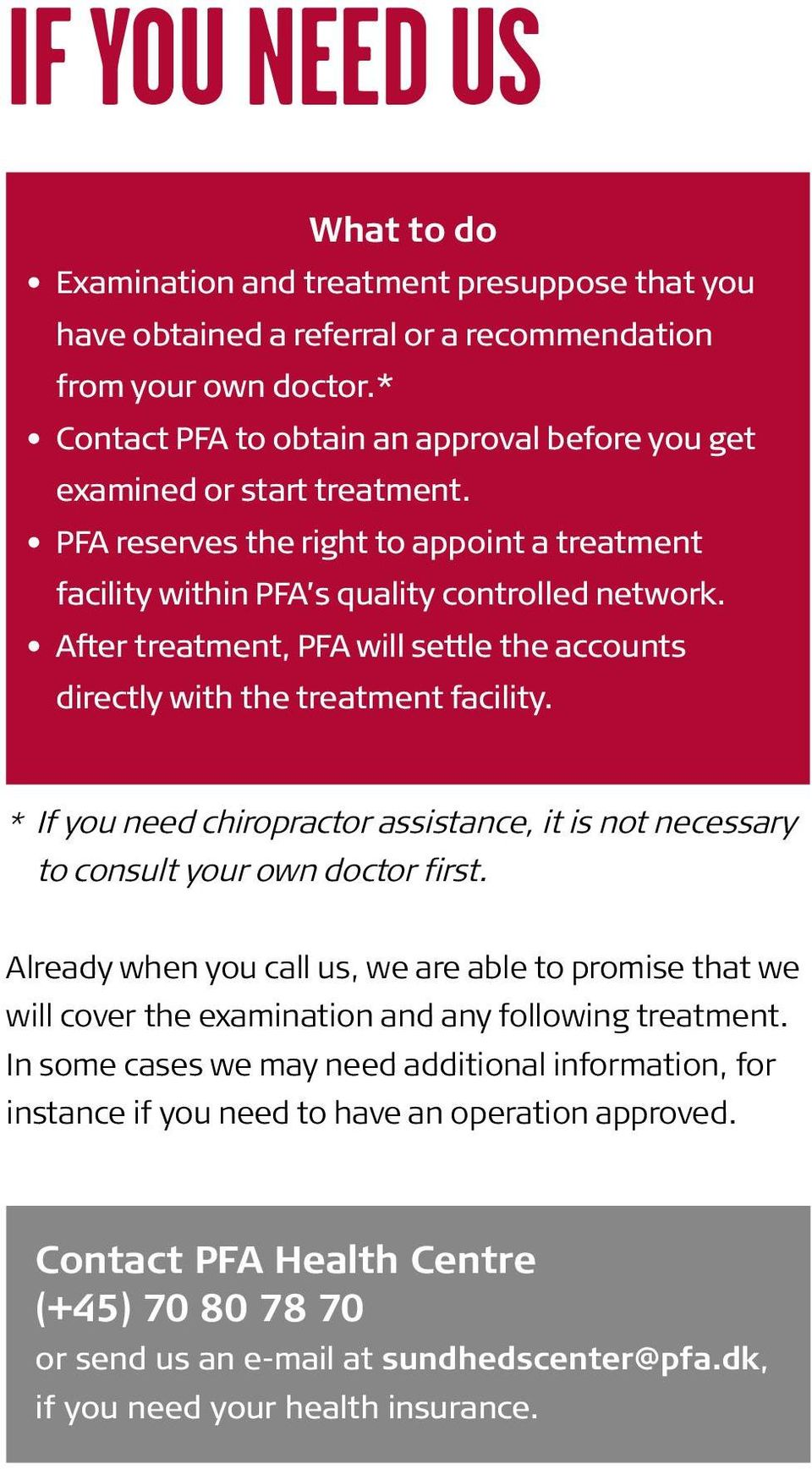 After treatment, PFA will settle the accounts directly with the treatment facility. * If you need chiropractor assistance, it is not necessary to consult your own doctor first.