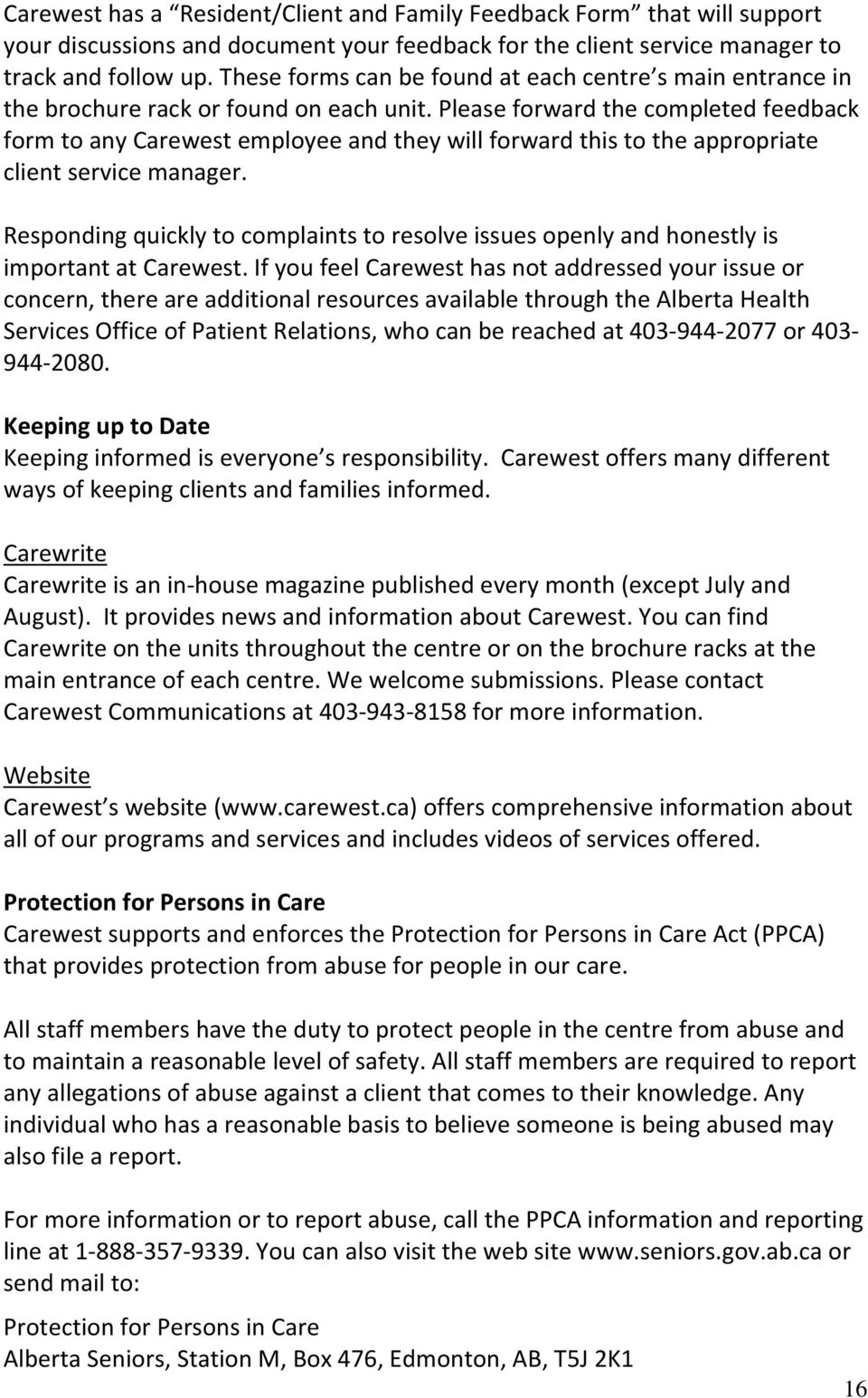 Please forward the completed feedback form to any Carewest employee and they will forward this to the appropriate client service manager.