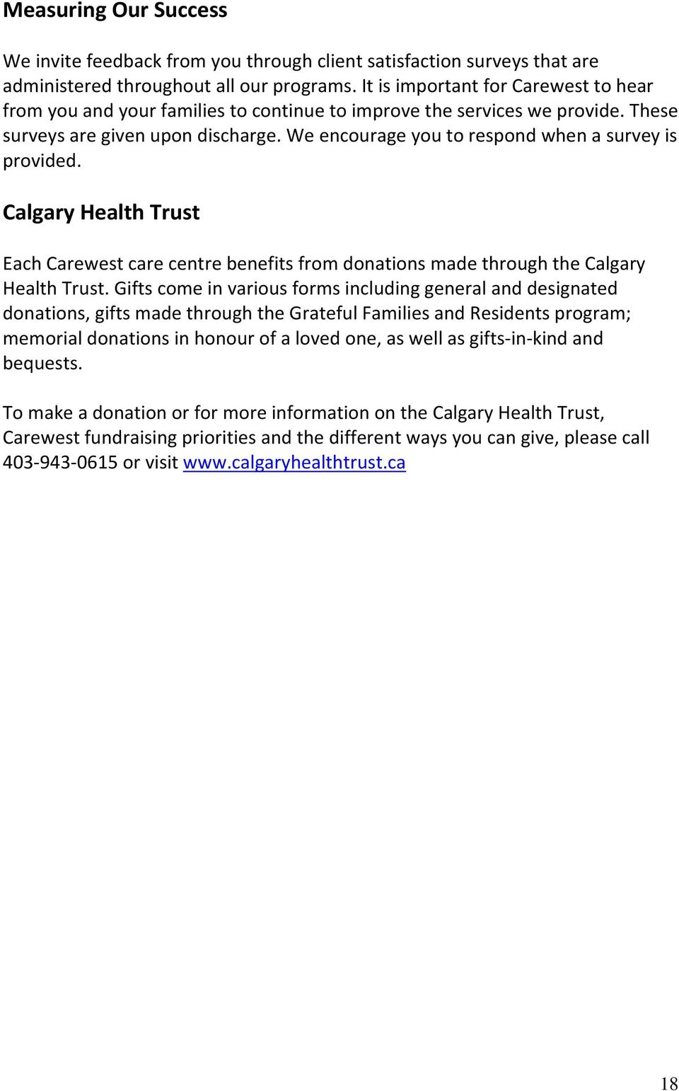 We encourage you to respond when a survey is provided. Calgary Health Trust Each Carewest care centre benefits from donations made through the Calgary Health Trust.