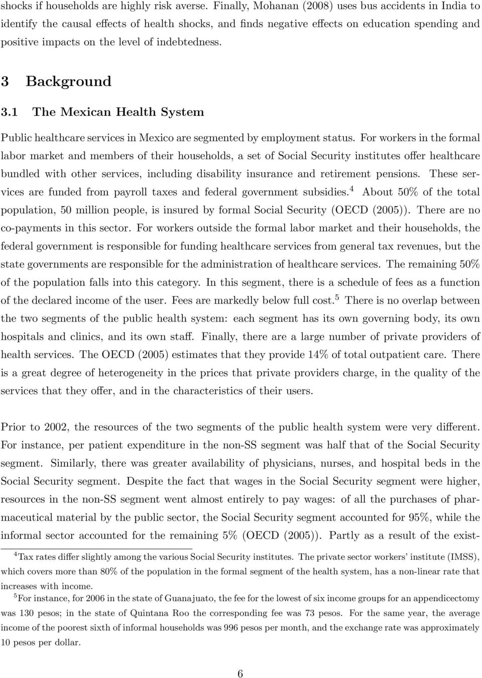 3 Background 3.1 The Mexican Health System Public healthcare services in Mexico are segmented by employment status.