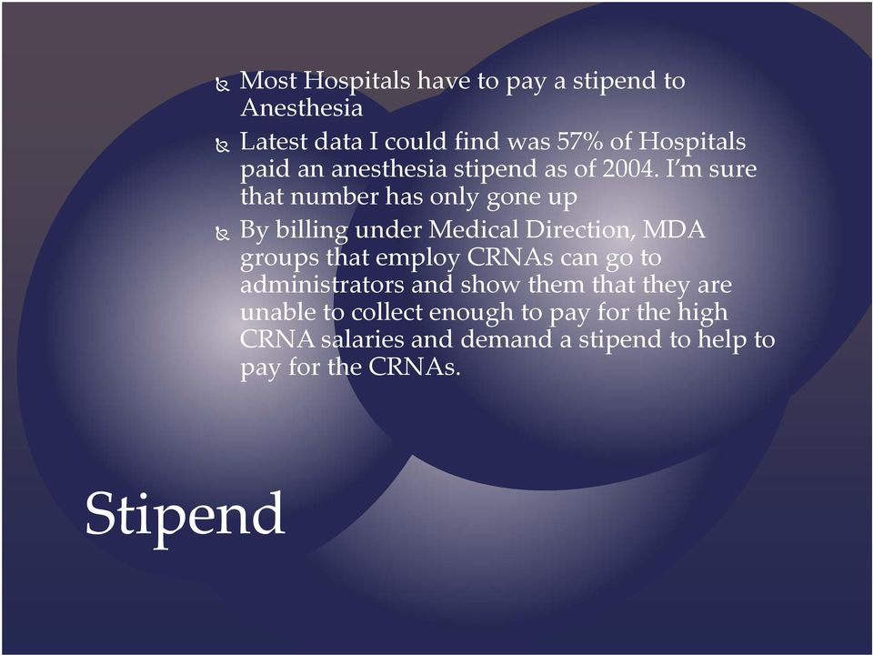 I m sure that number has only gone up By billing under Medical Direction, MDA groups that employ CRNAs