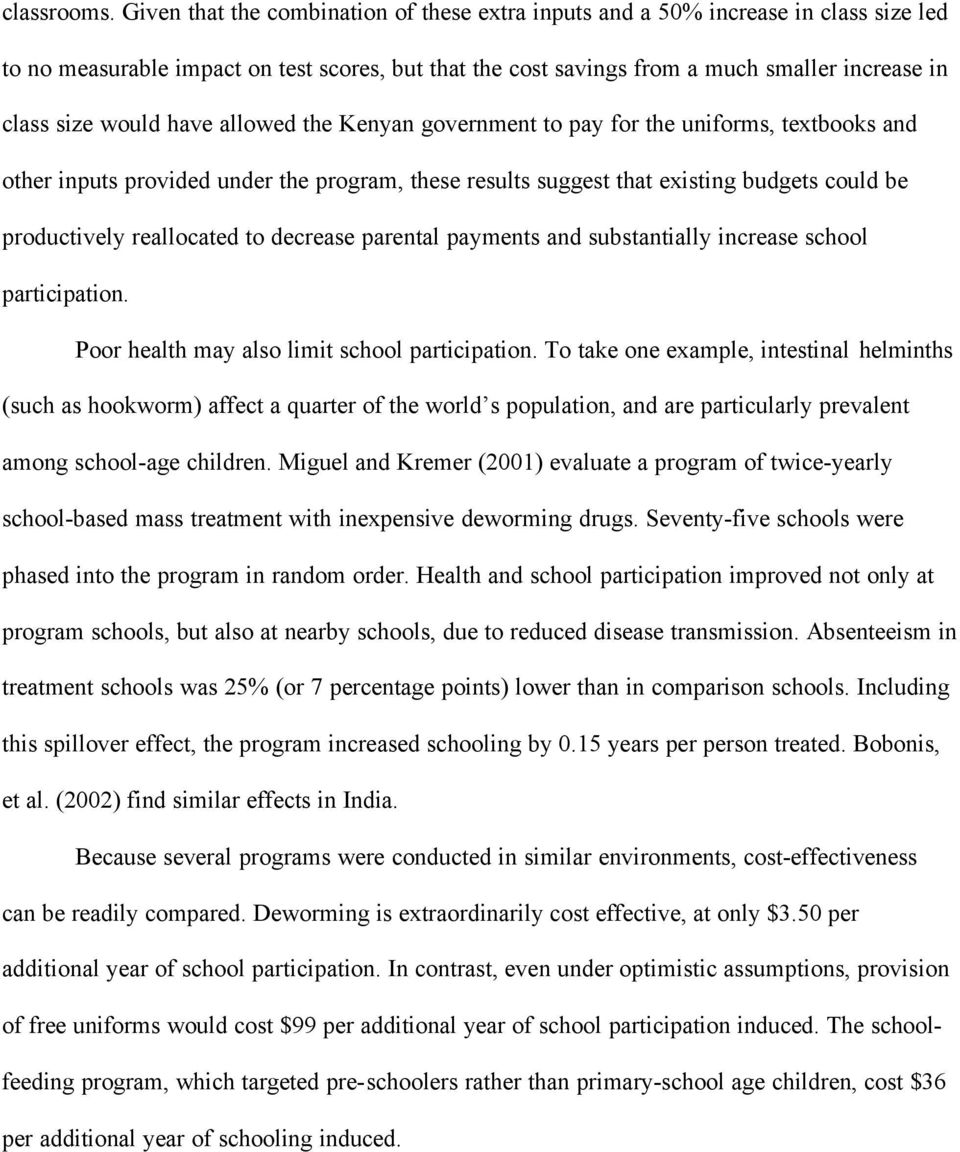 would have allowed the Kenyan government to pay for the uniforms, textbooks and other inputs provided under the program, these results suggest that existing budgets could be productively reallocated