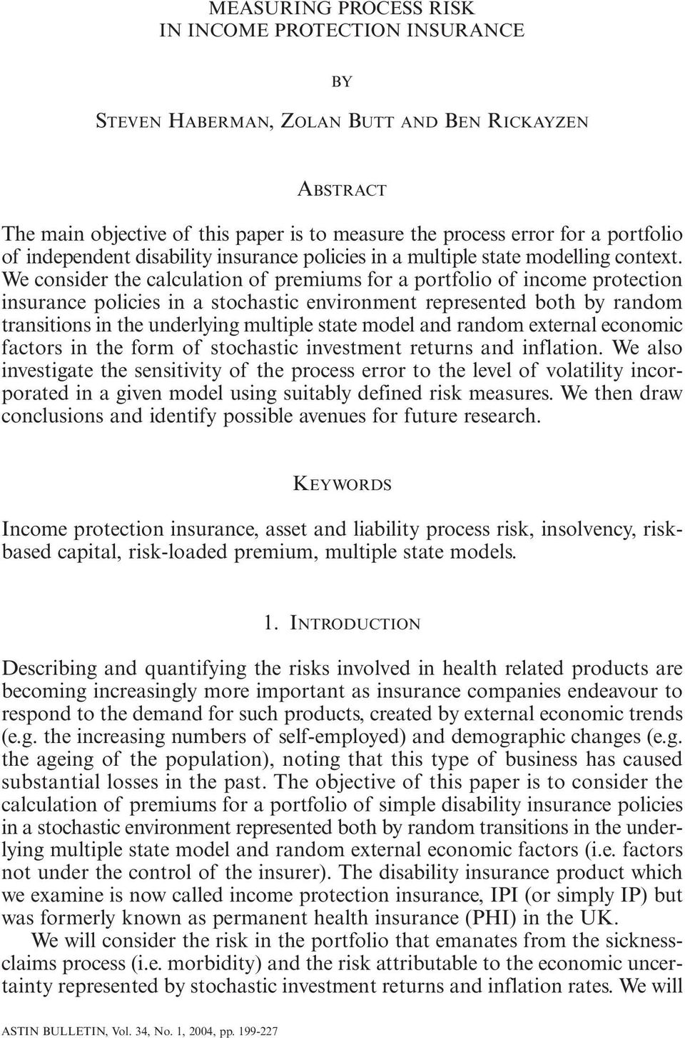 We consider the calculation of premiums for a portfolio of income protection insurance policies in a stochastic environment represented both by random transitions in the underlying multiple state