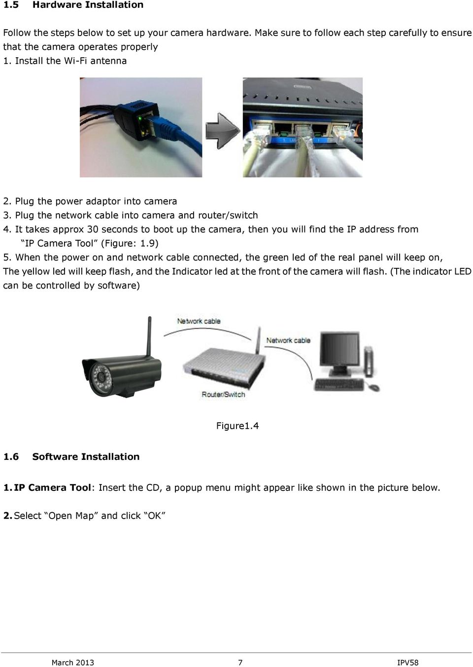 It takes approx 30 seconds to boot up the camera, then you will find the IP address from IP Camera Tool (Figure: 1.9) 5.