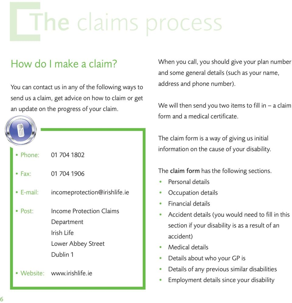 We will then send you two items to fill in a claim form and a medical certificate. Phone: 01 704 1802 Fax: 01 704 1906 E-mail: incomeprotection@irishlife.