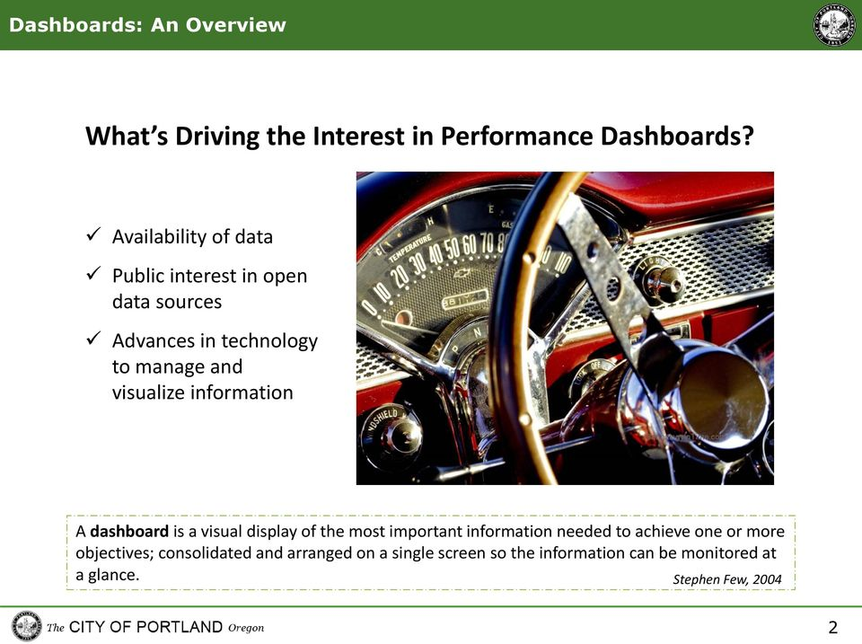 information A dashboard is a visual display of the most important information needed to achieve one or