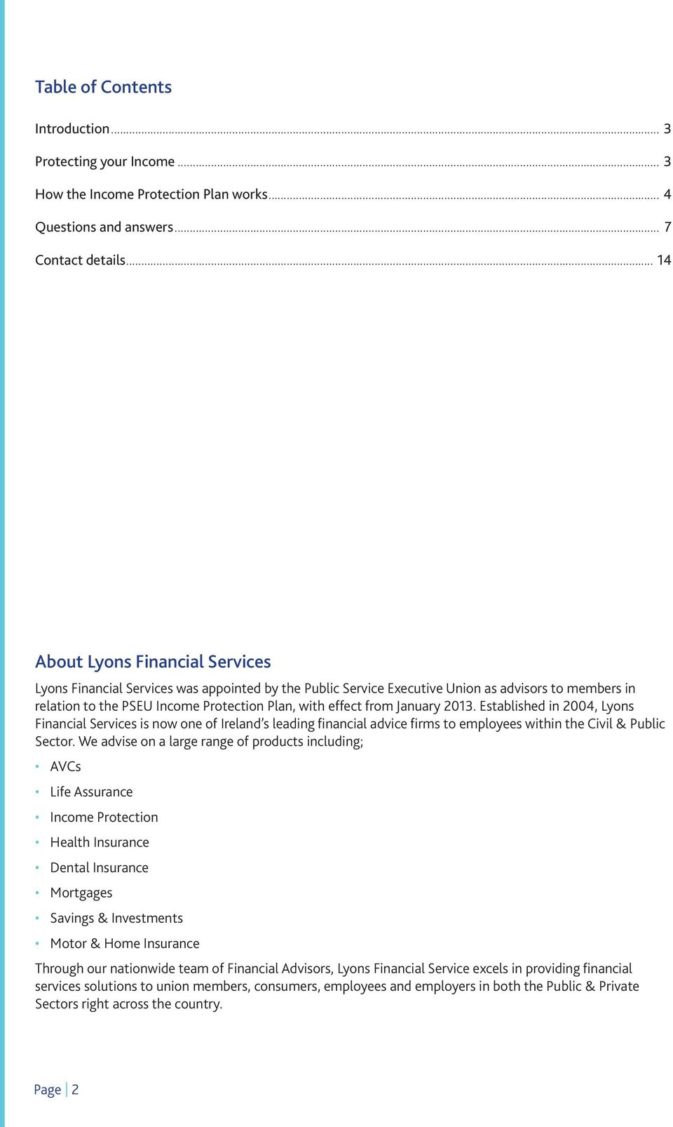 from January 2013. Established in 2004, Lyons Financial Services is now one of Ireland s leading financial advice firms to employees within the Civil & Public Sector.