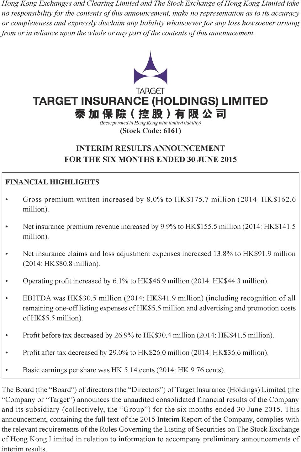 TARGET INSURANCE (HOLDINGS) LIMITED 泰 加 保 險 ( 控 股 ) 有 限 公 司 (Incorporated in Hong Kong with limited liability) (Stock Code: 6161) INTERIM RESULTS ANNOUNCEMENT FOR THE SIX MONTHS ENDED 30 JUNE 2015