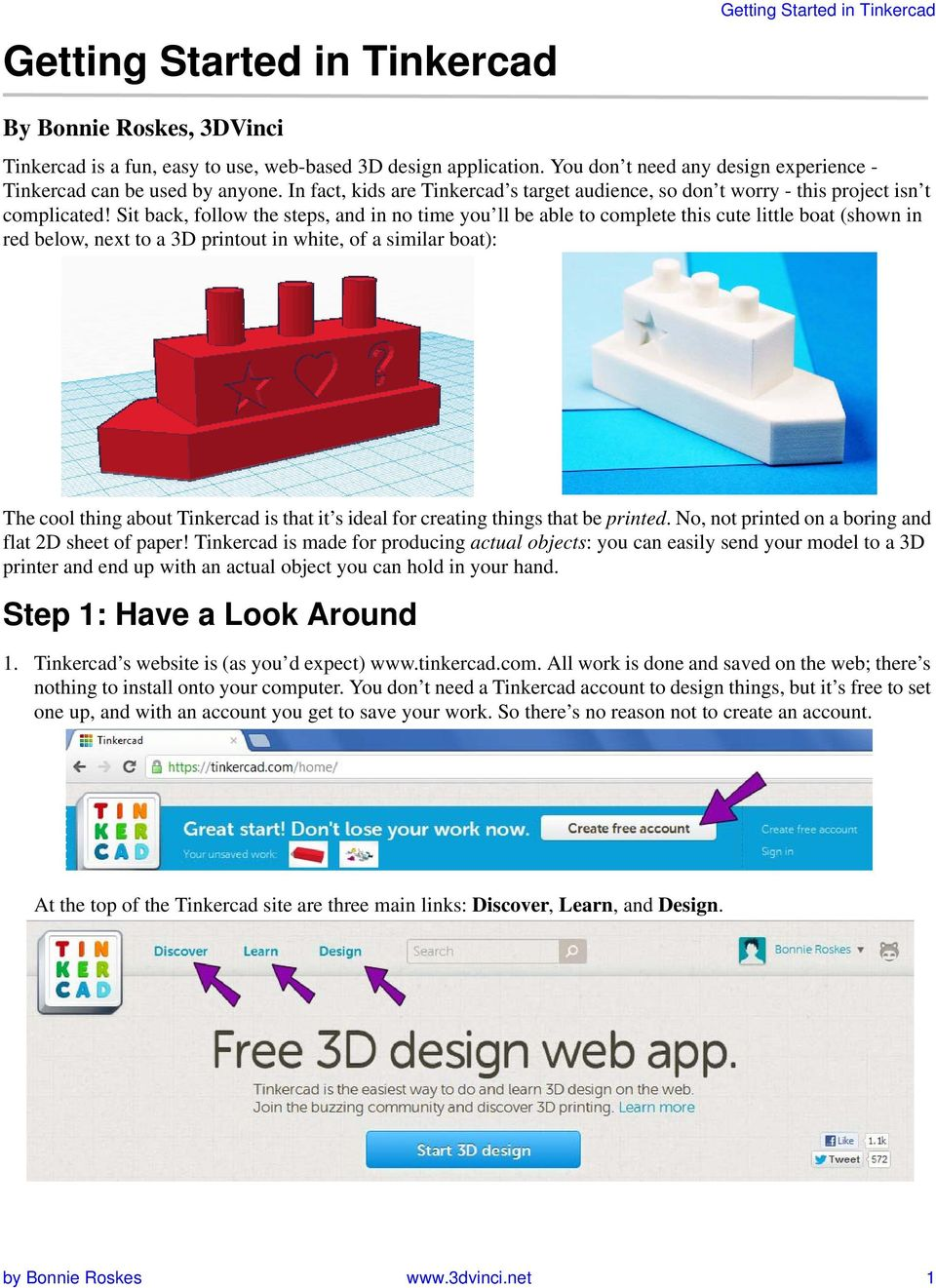 Sit back, follow the steps, and in no time you ll be able to complete this cute little boat (shown in red below, next to a 3D printout in white, of a similar boat): The cool thing about Tinkercad is