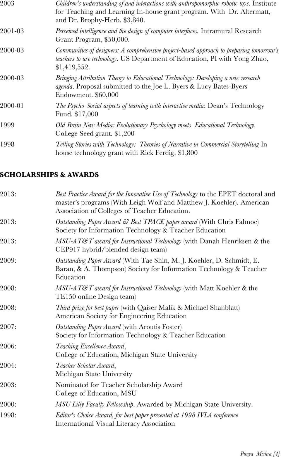 2000-03 Communities of designers: A comprehensive project-based approach to preparing tomorrow's teachers to use technology. US Department of Education, PI with Yong Zhao, $1,419,552.