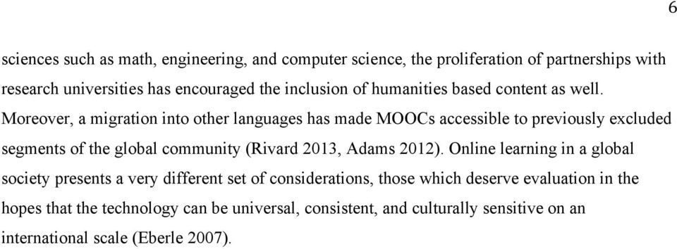 Moreover, a migration into other languages has made MOOCs accessible to previously excluded segments of the global community (Rivard 2013, Adams