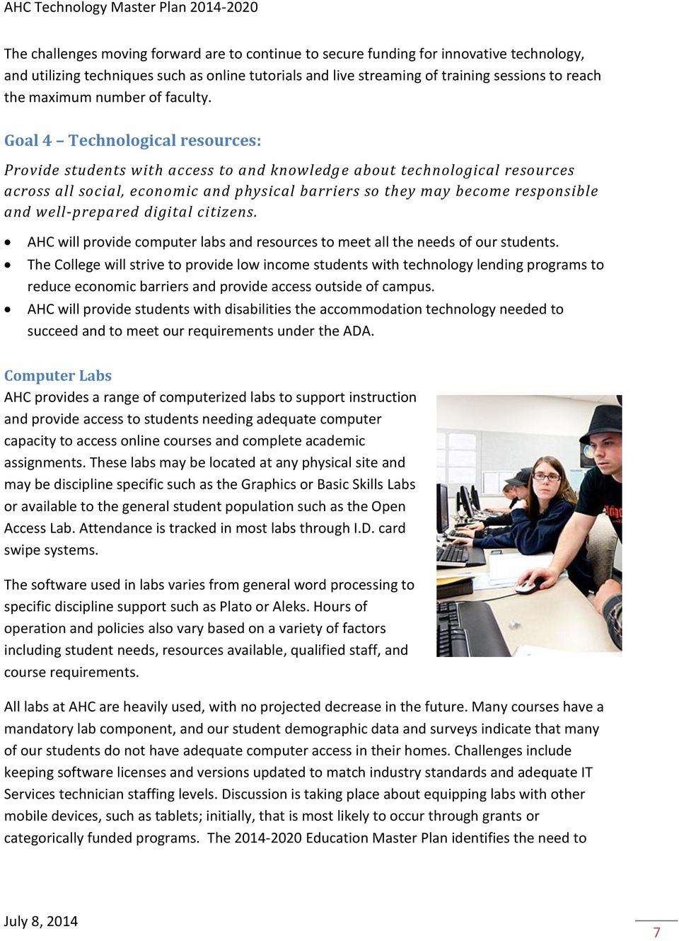Goal Technological resources: Provide students with access to and knowledge about technological resources across all social, economic and physical barriers so they may become responsible and