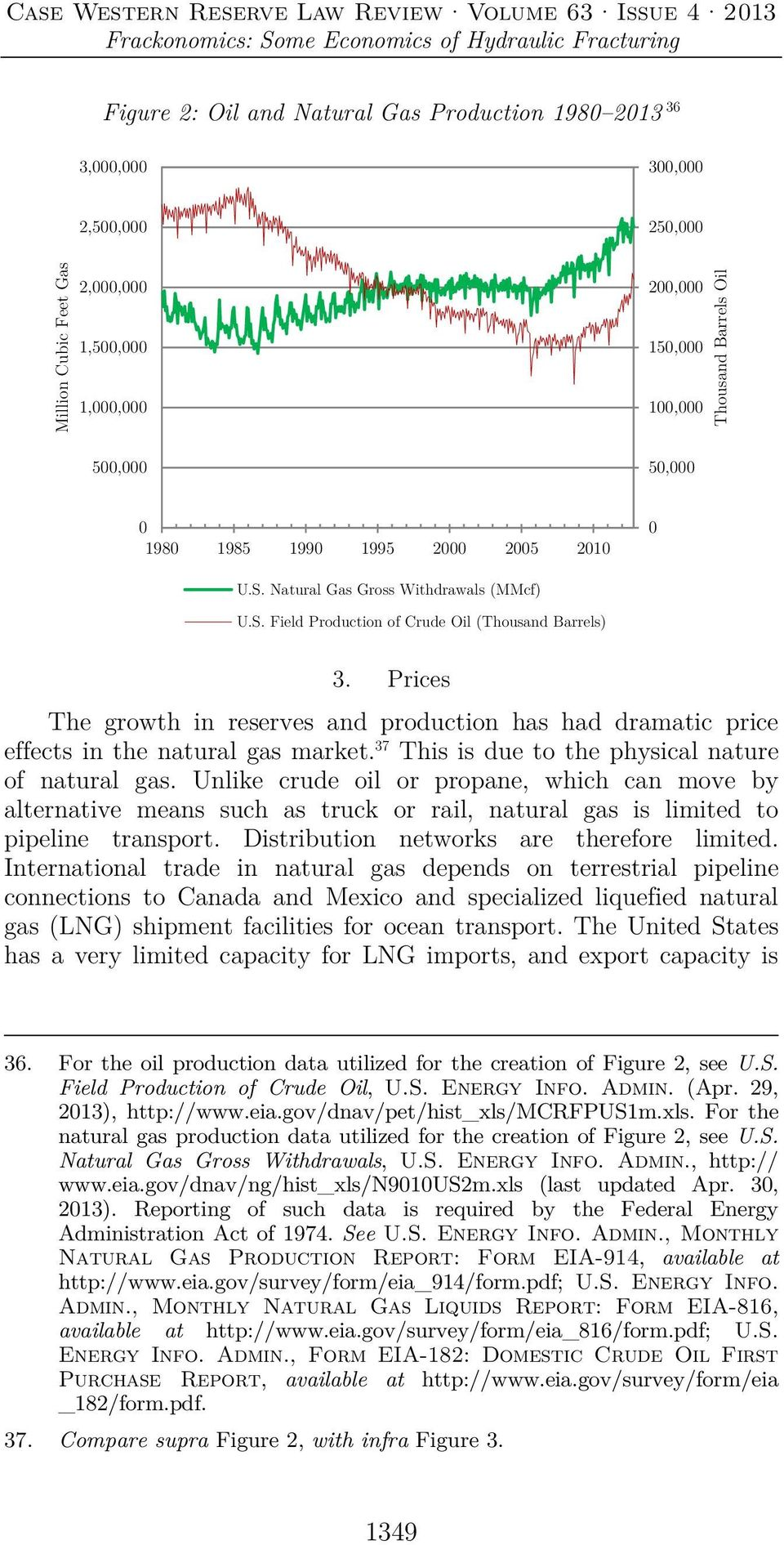 Prices The growth in reserves and production has had dramatic price effects in the natural gas market. 37 This is due to the physical nature of natural gas.